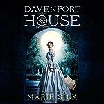 Davenport House: Davenport House, Book 1   Marie Silk