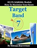 Target Band 7: How to Maximize Your Score (IELTS Academic Module) by Braverman, Simone (2008)
