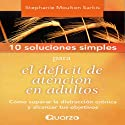 10 Soluciones simples para el deficit de atencion en adultos [10 Simple Solutions to Adult ADD]: Como superar la distraccion cronica y alcanzar tus objetivos (       UNABRIDGED) by Stephanie Moulton Narrated by Ruben Olivares, Maria Sandoval