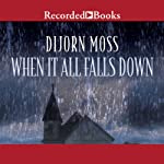 When It All Falls Down | Dijorn Moss