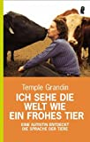 Ich sehe die Welt wie ein frohes Tier: Eine Autistin entdeckt die Sprache der Tiere - Temple Grandin, Catherine Johnson