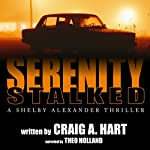 Serenity Stalked: The Shelby Alexander Thriller Series, Book 2   Craig A. Hart