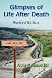 Alpha Mahmoud Bah Glimpses of Life After Death: Revised Edition
