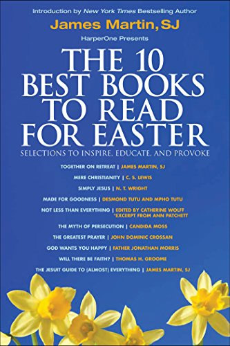 The 10 Best Books to Read for Easter: Selections to Inspire, Educate, & Provoke: Excerpts from new and classic titles by bestselling authors in the field, with an Introduction by James Martin, SJ. (Cs Lewis And Catholicism compare prices)