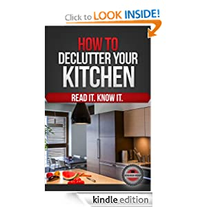 Free Kindle Book: How to Declutter Your Kitchen, by Higher Read. Publisher: Higher Read, LLC (September 7, 2012)