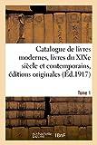 Catalogue de livres modernes livres du XIXe siècle et contemporains, éditions originales Tome 1...