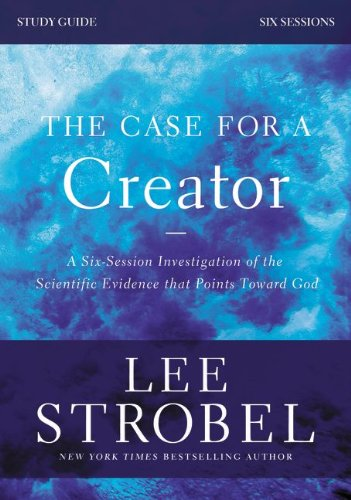 The Case for a Creator Study Guide with DVD: A Six-Session Investigation of the Scientific Evidence That Points Toward God PDF
