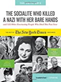 William McDonald Socialite Who Killed a Nazi With Her Bare Hands, The: The New York Times Annual 2013 (Obits: The New York Times Annual)