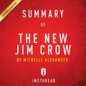 Summary of The New Jim Crow: by Michelle Alexander | Includes Analysis Audiobook