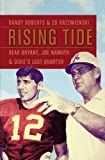 Rising Tide: Bear Bryant, Joe Namath, and Dixies Last Quarter