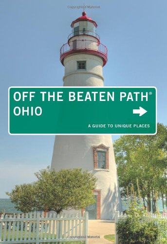 Ohio Off the Beaten Path®: A Guide To Unique Places (Off the Beaten Path Series)