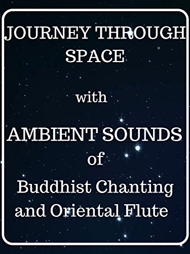 Journey through Space with ambient sounds of Buddhist Chanting and Oriental Flute