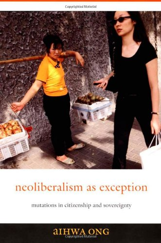 Neoliberalism as Exception: Mutations in Citizenship and...