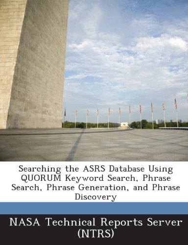 Searching The Asrs Database Using Quorum Keyword Search, Phrase Search, Phrase Generation, And Phrase Discovery