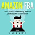 Amazon FBA: Learn to Research, Launch and Manage Your Private Label Products with Amazon Fulfillment Hörbuch von Liam Bennett Gesprochen von: Anthony Colby