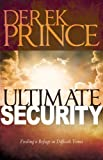 Derek Prince Ultimate Security: Finding a Refuge in Difficult Times