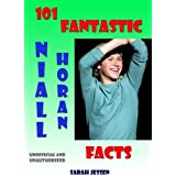 101 Fantastic Niall Horan Facts (101 Fantastic One Direction Facts)