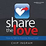 Share The Love: How to Talk to Anyone About God | Chip Ingram