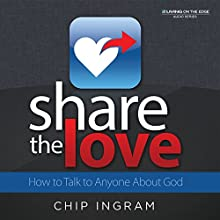 Share The Love : How to Talk to Anyone About God  by Chip Ingram Narrated by Chip Ingram