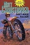 Dirt Bike Racer (Turtleback School  &  Library Binding Edition) (Matt Christopher Sports Classics)