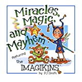 Miracles, Magic, and Mayhem (the IMAGIKINS) (Volume 1)