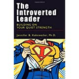 The Introverted Leader: Building on Your Quiet Strength ~ Jennifer B. Kahnweiler