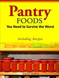 Pantry Foods You Need to Survive the Worst - Including Recipes using Pantry Staples