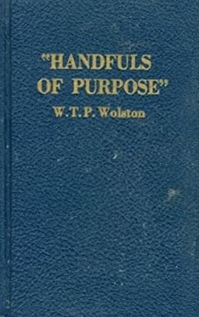 Handfuls of Purpose - W T P Wolston - PB - 1982