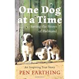 One Dog at a Time: Saving the Strays of Helmand - An Inspiring True Storyby Pen Farthing