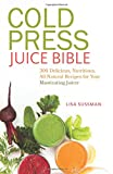 img - for Cold Press Juice Bible: 300 Delicious, Nutritious, All-Natural Recipes for Your Masticating Juicer book / textbook / text book