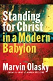 Standing for Christ in a Modern Babylon (1581344740) by Olasky, Marvin
