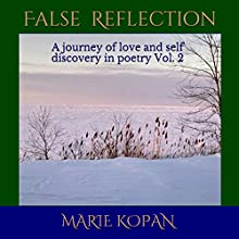 False Reflection: A Journey of Love and Self Discovery in Poetry, Vol. 2 (       UNABRIDGED) by Marie Kopan Narrated by Marie Kopan