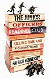 Patrick Hennessey The Junior Officers' Reading Club: Killing Time and Fighting Wars