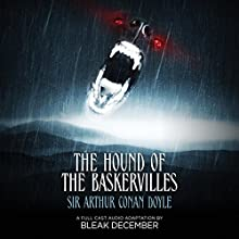 The Hound of the Baskervilles: A Full-Cast Audio Drama Audiobook by Arthur Conan Doyle, Bleak December Narrated by  full cast