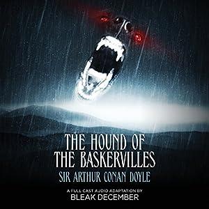 The Hound of the Baskervilles: A Full-Cast Audio Drama Hörbuch von Arthur Conan Doyle, Bleak December Gesprochen von:  full cast