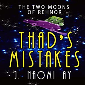 Thad's Mistakes: The Two Moons of Rehnor | [J. Naomi Ay]