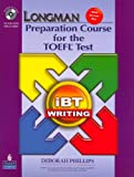 Longman Preparation Course for the TOEFL Test: iBT Writing (with CD-ROM, 2 Audio CDs, and Answer Key) (013612657X) by PHILLIPS