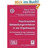 Psychosoziale Behandlungsverfahren in der Ergotherapie: Ein Curriculum f. d. Fachbereich Psychiatrie/Psychoma...