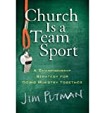 [ CHURCH IS A TEAM SPORT: A CHAMPIONSHIP STRATEGY FOR DOING MINISTRY TOGETHER ] By Putman, Jim ( Author) 2009 [ Paperback ]