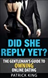 Did She Reply Yet? The Gentlemans Guide to Owning Online Dating (OkCupid & Match Edition) (Online Dating Advice for Men)