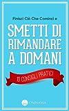 Finisci Ci� Che Cominci e Smetti di Rimandare a Domani - 10 Consigli Pratici (Italian Edition)