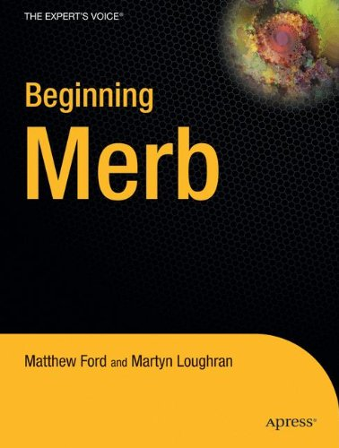 Beginning Merb: Replacing Rails With Merb Framework, Datamapper and Haml