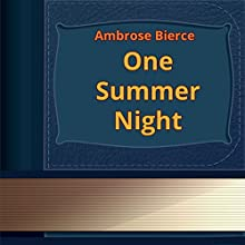 One Summer Night (       UNABRIDGED) by Ambrose Bierce Narrated by Anastasia Bertollo