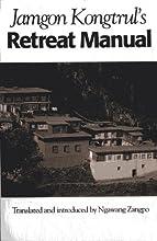Jamgon Kongtrul39s Retreat Manual