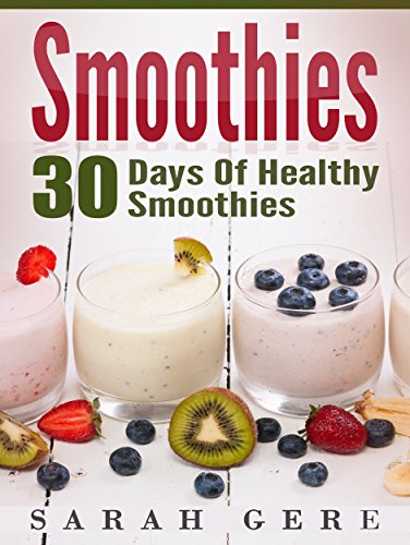 Smoothies: 30 Days Of Healthy Smoothies:: 30 Delicious And Easy Smoothie Recipes For Weight-Loss And Health (Smoothies Recipes, Smoothies Diet, Smoothies Healthy) by Cindy Williams
