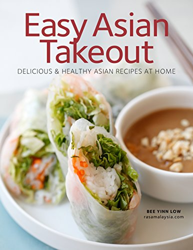 Easy Asian Takeout: Delicious and Healthy Asian Recipes At Home by Bee Yinn Low