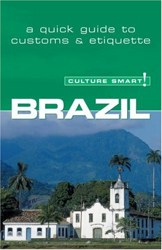 Brazil: Culture Smart! Essential Guide to Customs & Culture