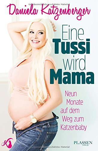 Eine Tussi wird Mama: Neun Monate auf dem Weg zum Katzenbaby hier kaufen