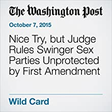 Nice Try, but Judge Rules Swinger Sex Parties Unprotected by First Amendment (       UNABRIDGED) by Justin Wm. Moyer Narrated by Sam Scholl