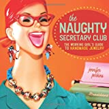 Jennifer Perkins The Naughty Secretary Club: The Working Girl's Guide to Handmade Jewelry